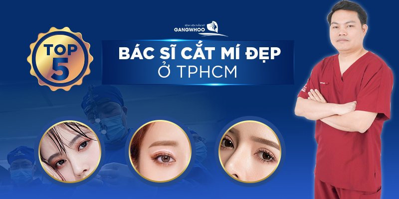 """Top 5 Bác Sĩ Cắt Mí Đẹp ở TPHCM – """"Kẻ 8 Lạng Người Nửa Cân"""""""