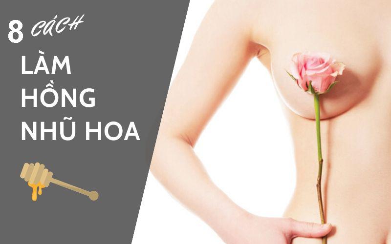 8 Cách Làm Hồng Nhũ Hoa Tại Nhà Tự Nhiên