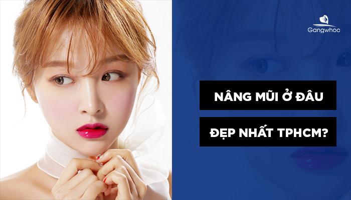 [Tham khảo ngay] Nâng mũi ở đâu đẹp nhất Sài Gòn?